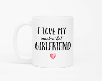 I Love My Smokin Hot Girlfriend Mug,Funny Boyfriend Gift,Valentines Day Gift For Boyfriend,Valentines Day Mug,Gift For Him,Anniversary Mug