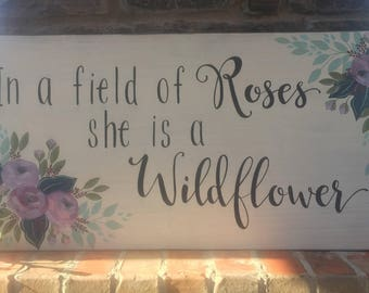 In a field of Roses she is a Wildflower   Floral Hand Painted Sign   Nursery Decor   Home Decor