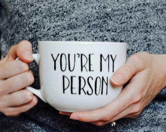 You're my person typography // unique coffee mugs valentines day gift for boyfriend girlfriend mothers day sister best friend