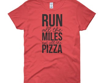 Run All The Miles Eat All The Pizza Tee Shirt