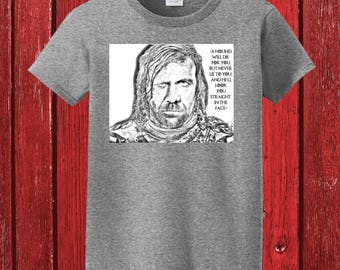 Game of Thrones Sandor Clegane aka The Hound Black and White Photo & Quote on 100% Preshrunk Cotton Tee Shirt