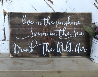 Live in the sunshine swim the sea drink the wild air/ quotes / wood signs / sunshine / ocean / nautical / ocean breeze / ocean air / mermaid
