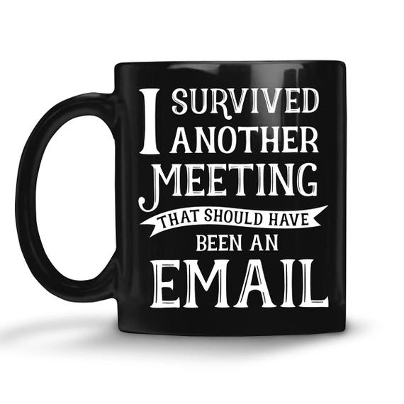 Black Coffee Mug I Survived Another Meeting that Should Have Been an Email