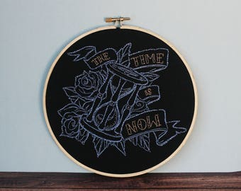 The Time is Now with Hourglass and Roses - Embroidery Hoop Art - Wall Decor - Alternative Motivational Sayings