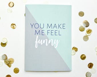 You make me feel funny card, romance, love, Valentine's, typography
