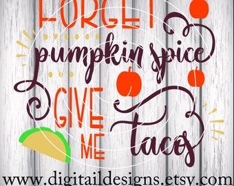 Pumpkin Spice SVG - png - ai - fcm - dxf - eps - Taco SVG - Silhouette - Cricut - Die Cutter - Fall SVG - Forget Pumpkin Spice
