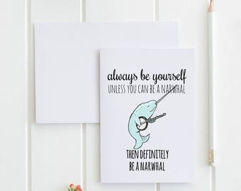 Narwhal Card, Greeting Card, Always Be Yourself Unless You Can Be A Narwhal. Buy 1 or a discounted set of 3/ set of 10.