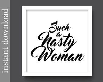 Such A Nasty Woman, Nasty Woman Print, printable wall art, election 2016, trump quote, vote hillary, clinton 16, snark, democrat, republican