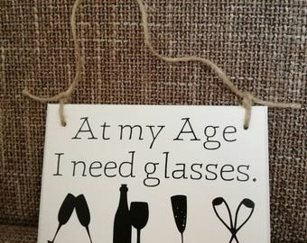 At my age I need glasses plaque, funny plaque, funny gift.