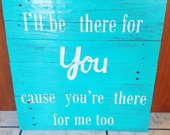 Friends Sign, I'll be there for you, Friends Wooden Sign, I'll be there for you sign