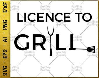 Licence to Grill SVG father's day SVG dad apron svg funny svg cut cuttable cutting file Cricut Silhouette Instant Download SVG png eps dxf