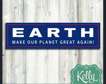 Earth: Make Our Planet Great Again! bumper sticker - Emmanuel Macron quote - Political Humor - Donald Trump parody