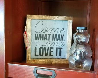 Come What May and Love It Handpainted Wood Sign