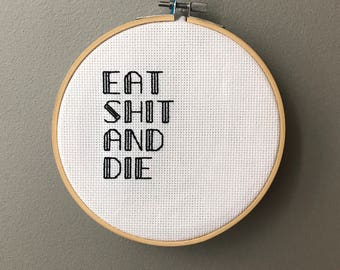 EAT S#!T AND DIE Needlepoint