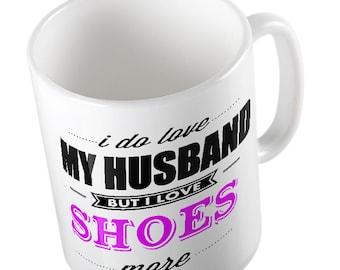 I Do LOVE My Husband but I love SHOES More Mug