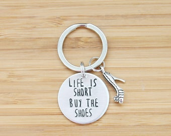 hand stamped keychain | life is short buy the shoes