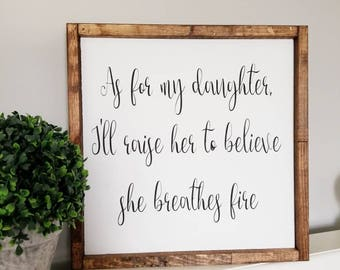 As for my daughter I'll Raise her to believe she breathes fire | Wood framed sign | Wood Sign | Kids Room Decor | Girls Room Sign |