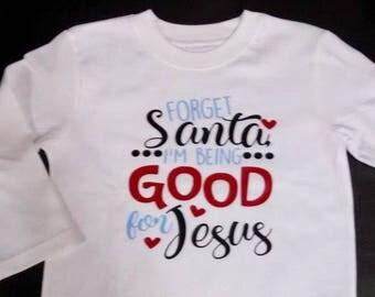 Forget Santa, I'm being good for Jesus shirt, Boys Christmas Shirt, Girls Christmas shirt