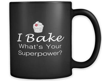 I Bake What's Your Superpower Mug Baker Mug Baker Gift Baking Mug Baking Gift Gift for Baker Housewife Gift Welcome Gift Neighbor Gift #a185