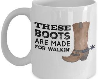 Western Coffee Mug - These Boots Are Made For Walkin' - 11 oz Gift Mug