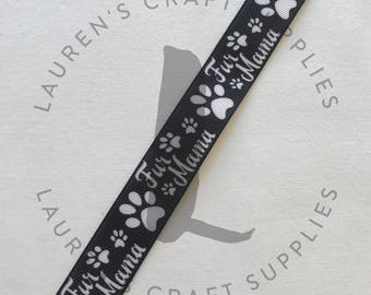 "Fur Mama Ribbon | Dog Owner | Dog Ribbon | Cat Owner | Cat Ribbon | Hairbow Ribbon | US Designer Ribbon | 7/8"" Ribbon | Grosgrain Ribbon"