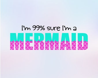 I'm 99% sure I'm a Mermaid svg, dxf. Mermaid svg, Mermaid scales svg. Cutting file for Cricut and Silhouette.  SVG, PNG, DXF