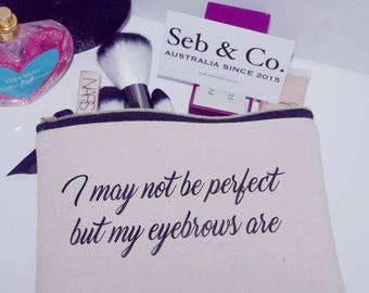 I may not be perfect but my eyebrows are makeup bag