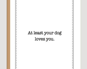 at least your dog loves you, digital download card