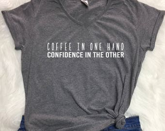 Coffee in one hand confidence in the other V-neck shirt, Coffee T shirt, Coffee lover shirt
