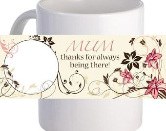 Mum, Thanks for Always being There Coffee Mug With Custom Image