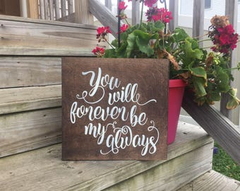 You will forever be my always, wood sign, wedding wood sign