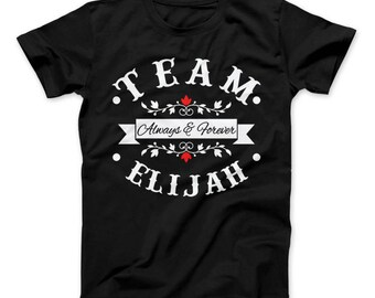 Team Elijah Always & Forever T-Shirt The Originals Vampire Inspired Design