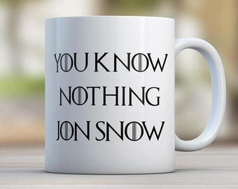You know nothing Jon Snow, Jon Snow Mug, Game of Thrones mug, funny coffee mug, funny quote mug, quote coffee mug.