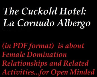 "Mature: ""The Cuckold Hotel - La Cornudo Albergo"", Female Domination, Dungeon, Fetish, BDSM, Book, EBook, Erotica, Kink, (Book in PDF format)"