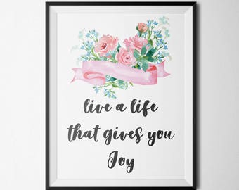 Live A Life That Gives You Joy Printable Motivational Wall Decor Wall Quotes Quote Prints Inspirational Wall Art Positive Quotes