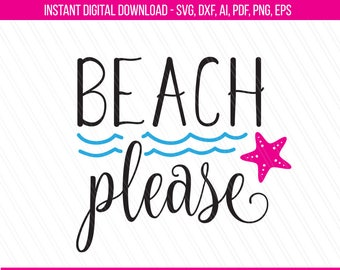 Beach please Svg, Summer quote svg dxf pdf ai eps Png, Beach Svg, Svg cut file, Beach saying, Cricut- Svg, Dxf, Ai, Pdf, Eps, Png