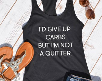 Id give up carbs but im not a quitter- funny workout shirt- gym shirt- funny womens shirt- funny work out tank- funny diet shirt-motivation