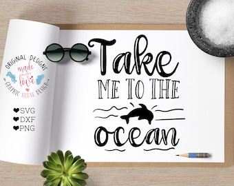 summer svg, beach svg, ocean svg, Take me to the ocean svg, nautical cutting file, t-shirt design, svg quote, dolphin svg, sea, vacation svg