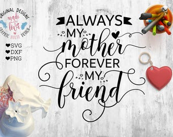 mom svg, Always my mother, forever my friend svg, mother cut file, family svg, mother svg, friends svg, silhouette cameo, cricut, iron on