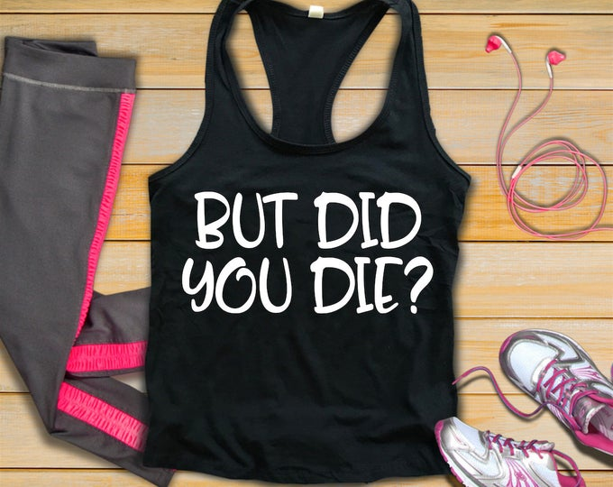 Workout Tank Top-But Did You Die-Womans Fitness Tank Top-Bella Canvas Flowy Tank Top-Loose Fit
