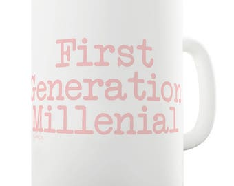 Funny Novelty Gift Mug First Generation Millenial