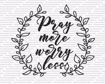 pray more, worry less, svg, wreath, floral, leaves, hand drawn, christian, inspirational, vector, cut, file, decal, design, sign, silhouette