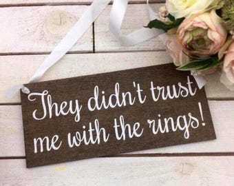 "They Didn't Trust Me With The Rings Sign-12""x5.5"" Rustic Wedding Sign-Ring Bearer Sign-Flower Girl Sign"
