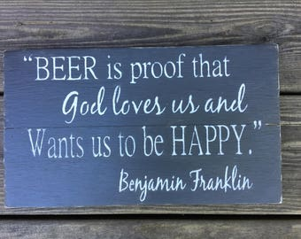 Rustic sign 'Beer is Proof that God loves us and wants us to be Happy' painting, man cave sign, beer sign, Benjamin Franklin, pallet sign