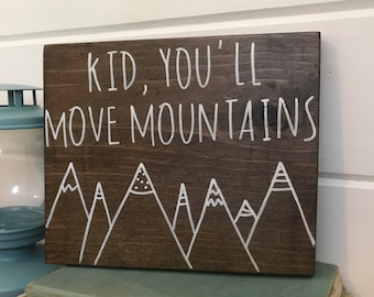 Kid You'll Move Mountains Wood Painted Signs - Dr Seuss Sign