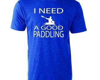 I Need A Good Paddling Funny Graphic T-Shirt Kayaking Canoeing Boating