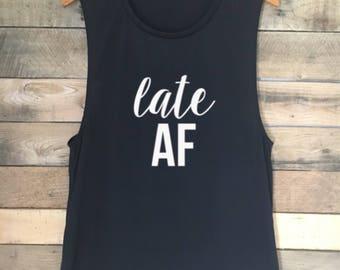 Late AF, AF Shirt, AF Tank