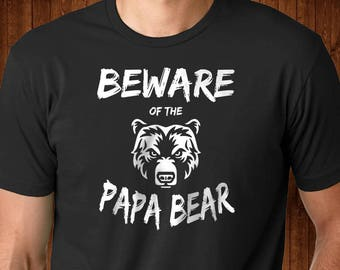 Beware Of The Papa Bear - Gift for Papa - Father's Day Gift - Papa Gift - Papa Shirt - Shirt for Papa -Granpa Shirt - Gift for Grandpa