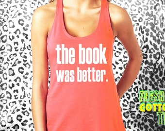 the book was better- tank top womens tank