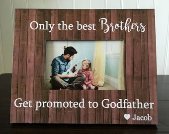 Brother picture frame gift personalized // only the best brothers get promoted to Godfather or Uncle // 4x6 picture frame